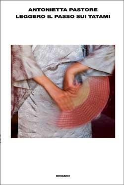Leggero il passo sui tatami  by  Antonietta Pastore