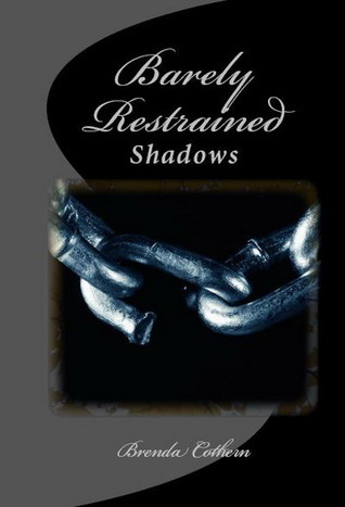 Barely Restrained (Shadows, #3) Brenda Cothern