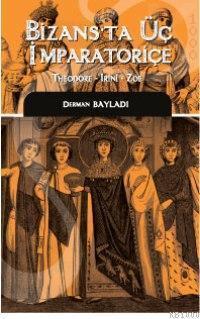 Bizansta Üç İmparatoriçe Theodora, Irini, Zoe Derman Bayladı
