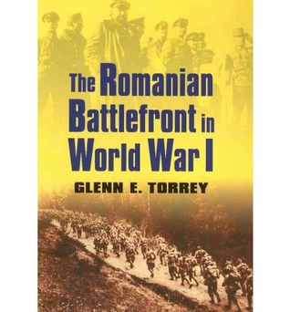 Romania and World War I: A Collection of Studies Glenn E. Torrey