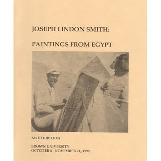 Joseph Lindon Smith: Paintings from Egypt: An Exhibition at Brown University October 8 - November 21, 1998 Joseph Lindon Smith