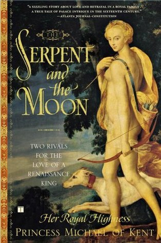 The Serpent And The Moon: Two Rivals For The Love Of A Renaissance King  by  Michael of Kent