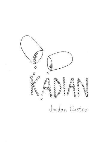 KADIAN  by  Jordan Castro