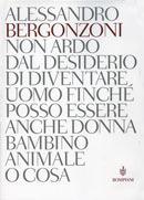 Non ardo dal desiderio di diventare uomo finché posso essere anche donna bambino animale o cosa  by  Alessandro Bergonzoni