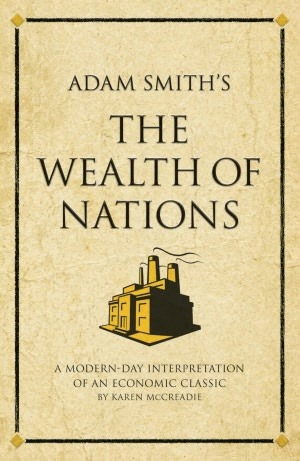 Adam Smiths The Wealth of Nations: A Modern-day Interpretation of an Economic Classic (Infinite Success Series) Karen McCreadie