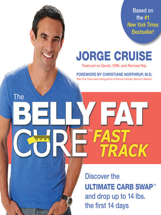 The Belly Fat Cure Fast Track: Discover the ULTIMATE CARB SWAP and drop up to 14 bs. the first 14 days Jorge Cruise
