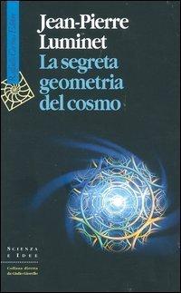 La segreta geometria del cosmo  by  Jean-Pierre Luminet