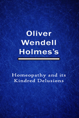 Homeopathy and its Kindred Delusions  by  Oliver Wendell Holmes Sr.