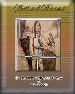 Shattered Dreams: Poems, Chants and Short Stories  by  Jerriann Wayahowl Law