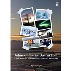 Jalan-jalan ke Antartika: Kisah Peneliti Indonesia Pertama di Antartika  by  Agus Supangat