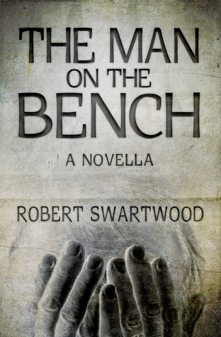 The Man on the Bench (Novella): A Tale of Suspense  by  Robert Swartwood
