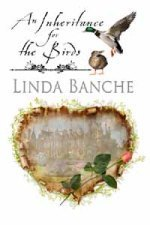 An Inheritance for the Birds  by  Linda Banche