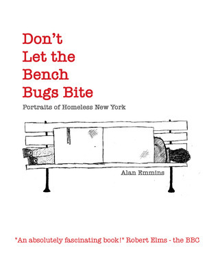 Dont Let the Bench Bugs Bite: Portraits of Homeless New York iBOOK  by  Alan Emmins