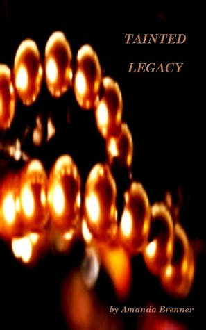 Tainted Legacy  by  Amanda Brenner