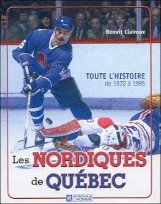 Les Nordiques de Québec - 1972 à 1995  by  Benoît Clairoux