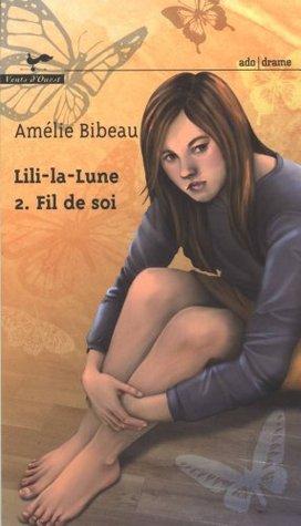 Fil de soi (Lili-la-Lune, #2) Amélie Bibeau