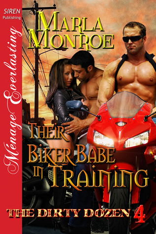 Their Biker Babe in Training (The Dirty Dozen, #4)  by  Marla Monroe