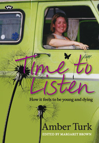 Time to listen : how it feels to be young and dying  by  Amber Turk