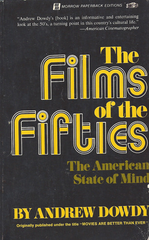 The Films of the Fifties: The American State of Mind  by  Andrew Dowdy