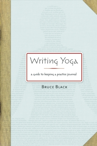 Writing Yoga: A Guide to Keeping a Practice Journal Bruce  Black