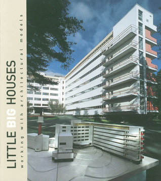 Little Big Houses: Working With Architectural Models  by  Jari Jetsonen