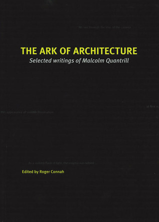 The Ark of Architecture: Selected Writings of Malcolm Quantrill  by  Roger Connah