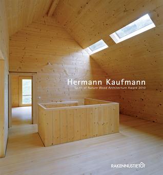Hermann Kaufmann: Spirit of Nature Wood Architecture Award 2010  by  Rakennustieto Publishing