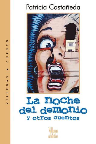 La noche del demonio: Y otros cuentos Patricia Castaneda