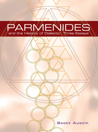 Parmenides and the History of Dialectic: Three Essays Scott Austin