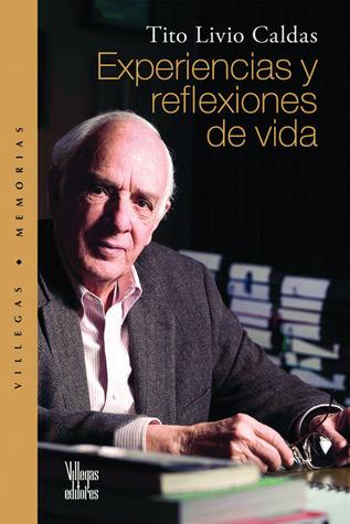 Experiencias y reflexiones de vida Tito Livio Caldas