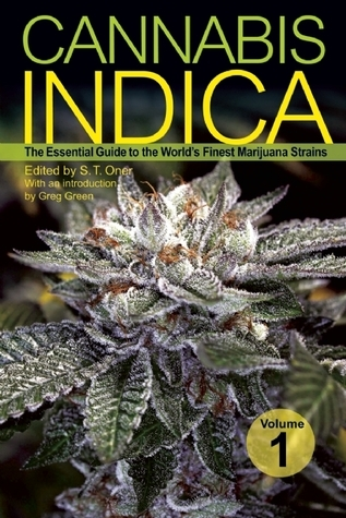 Cannabis Indica, Volume 1: The Essential Guide to the Worlds Finest Marijuana Strains S.T. Oner