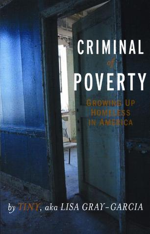 Criminal of Poverty: Growing Up Homeless in America  by  Lisa Gray-Garcia