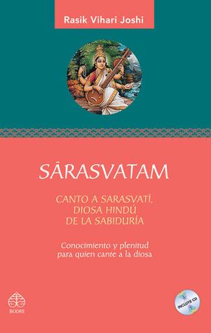 Sarasvatam: Conocimiento y plenitud para quien cante a la diosa: Canto a Sarasvati, diosa hindú de la sabiduría Rasik Vihari Joshi