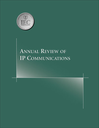Annual Review of IP Communications, Volume 1  by  International Engineering Consortium