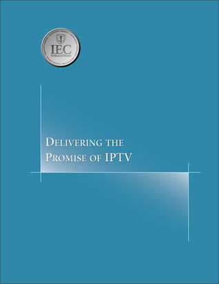 Delivering the Promise of IPTV International Engineering Consortium
