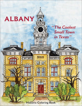 Albany: The Coolest Small Town in Texas Historic Coloring Book Amy Kelly