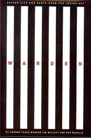 Warden: Texas Prison Life and Death from the Inside Out  by  Jim Willett