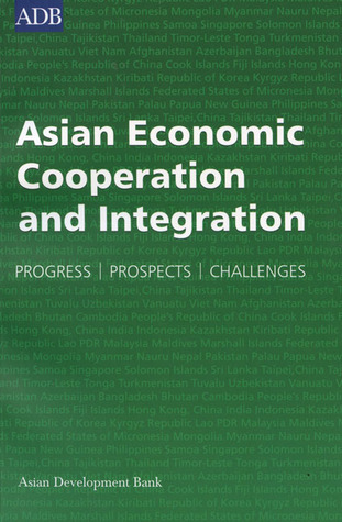 Asian Economic Cooperation And Integration: Progress, Prospects, Challenges  by  World Bank Group