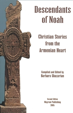 Decendants of Noah: Christian Stories from the Armenian Heart  by  Barbara Ghazarian
