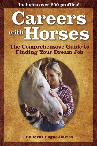 Careers With Horses: The Comprehensive Guide to Finding Your Dream Job  by  Vicki Hogue-Davies