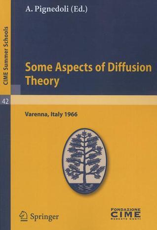 Some Aspects of Diffusion Theory: Varenna, Italy 1966 A. Pignedoli
