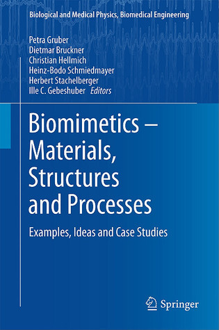 Biomimetics - Materials, Structures and Processes: Examples, Ideas and Case Studies  by  P. Gruber