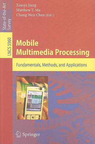 Mobile Multimedia Processing Xiaoyi Jiang