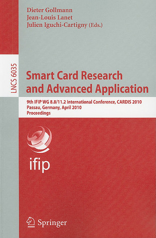 Smart Card Research and Advanced Application: 9th IFIP WG 8.8/11.2 International Conference, CARDIS 2010, Passau, Germany, April 14-16, 2010, Proceedings  by  Dieter Gollmann