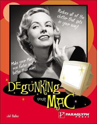 Degunking Your Mac Joli Ballew