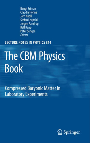 The CBM Physics Book: Compressed Baryonic Matter in Laboratory Experiments Bengt Friman