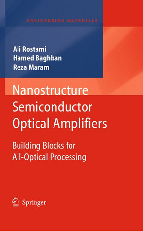 Nanostructure Semiconductor Optical Amplifiers: Building Blocks for All-Optical Processing Ali Rostami
