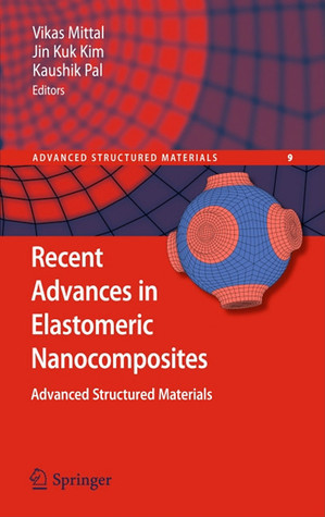 Recent Advances In Elastomeric Nanocomposites  by  Vikas Mittal