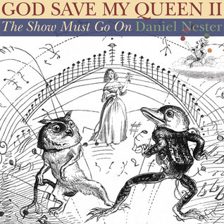 God Save My Queen II: The Show Must Go On  by  Daniel Nester