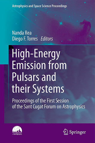 High Energy Emission From Pulsars And Their Systems: Proceedings Of The First Session Of The Sant Cugat Forum On Astrophysics Nanda Rea